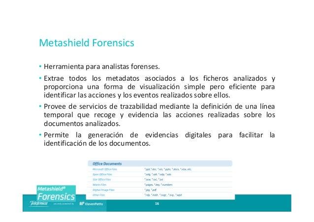 Metashield Forensics • Herramienta para analistas forenses. • Extrae todos los metadatos asociados a los ficheros analizad...