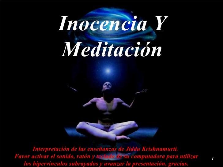 Inocencia Y Meditación Interpretación de las enseñanzas de Jiddu Krishnamurti.  Favor activar el sonido, ratón y teclado d...