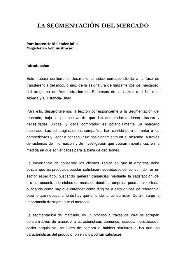 LA SEGMENTACIÓN DEL MERCADOPor: Inocencio Meléndez JulioMagíster en Administración.IntroducciónEste trabajo contiene el de...