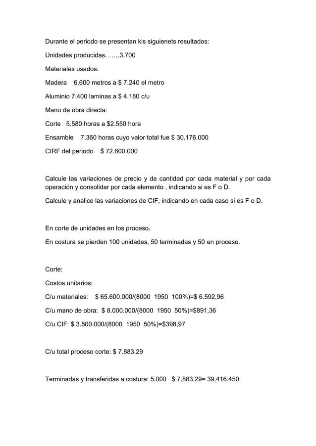 Durante el periodo se presentan kis siguienets resultados:Unidades producidas…….3.700Materiales usados:Madera     6.600 me...