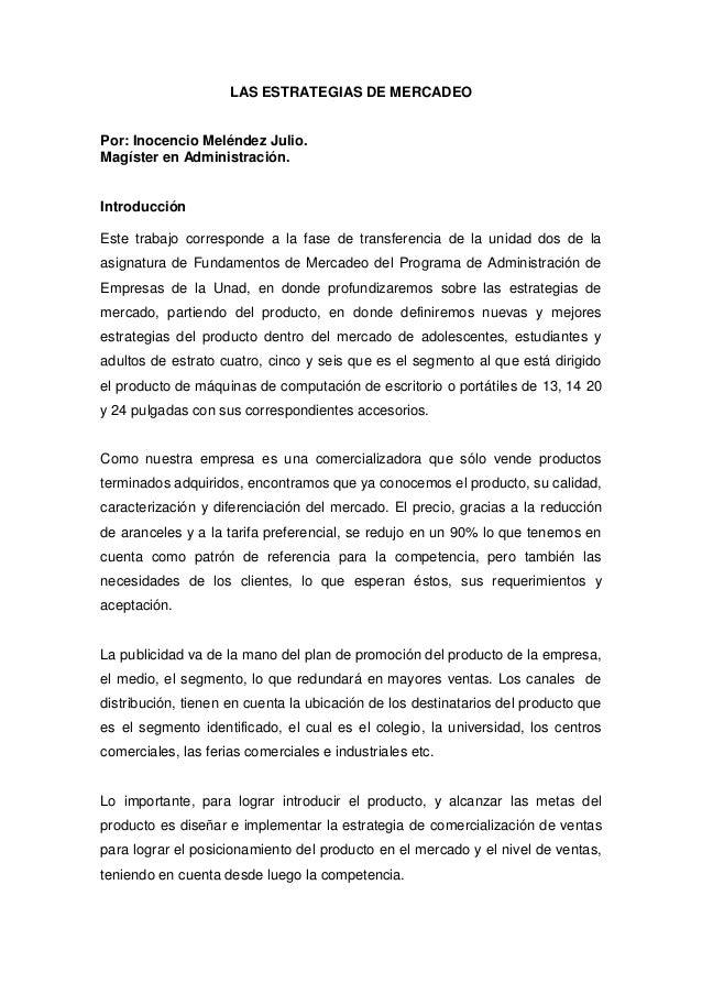 LAS ESTRATEGIAS DE MERCADEOPor: Inocencio Meléndez Julio.Magíster en Administración.IntroducciónEste trabajo corresponde a...
