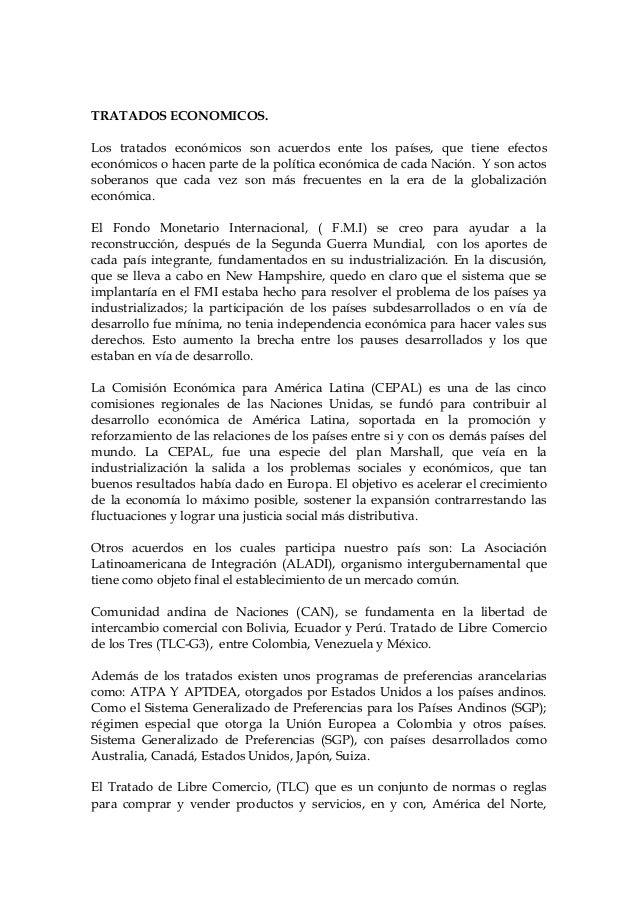 TRATADOS ECONOMICOS.Los tratados económicos son acuerdos ente los países, que tiene efectoseconómicos o hacen parte de la ...