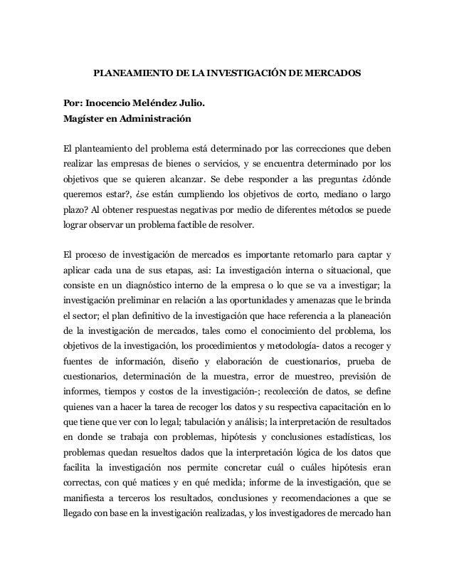 PLANEAMIENTO DE LA INVESTIGACIÓN DE MERCADOSPor: Inocencio Meléndez Julio.Magíster en AdministraciónEl planteamiento del p...
