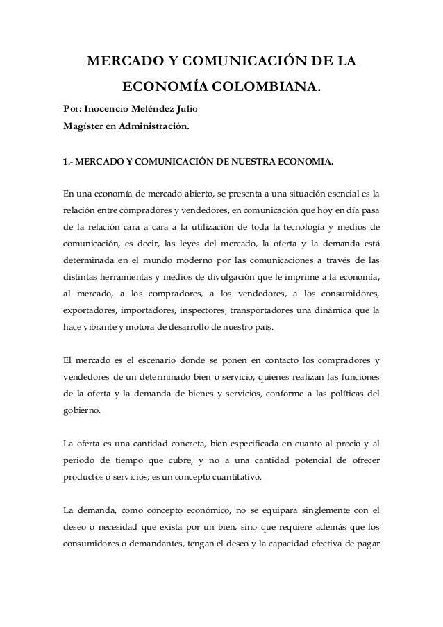 MERCADO Y COMUNICACIÓN DE LA               ECONOMÍA COLOMBIANA.Por: Inocencio Meléndez JulioMagíster en Administración.1.-...
