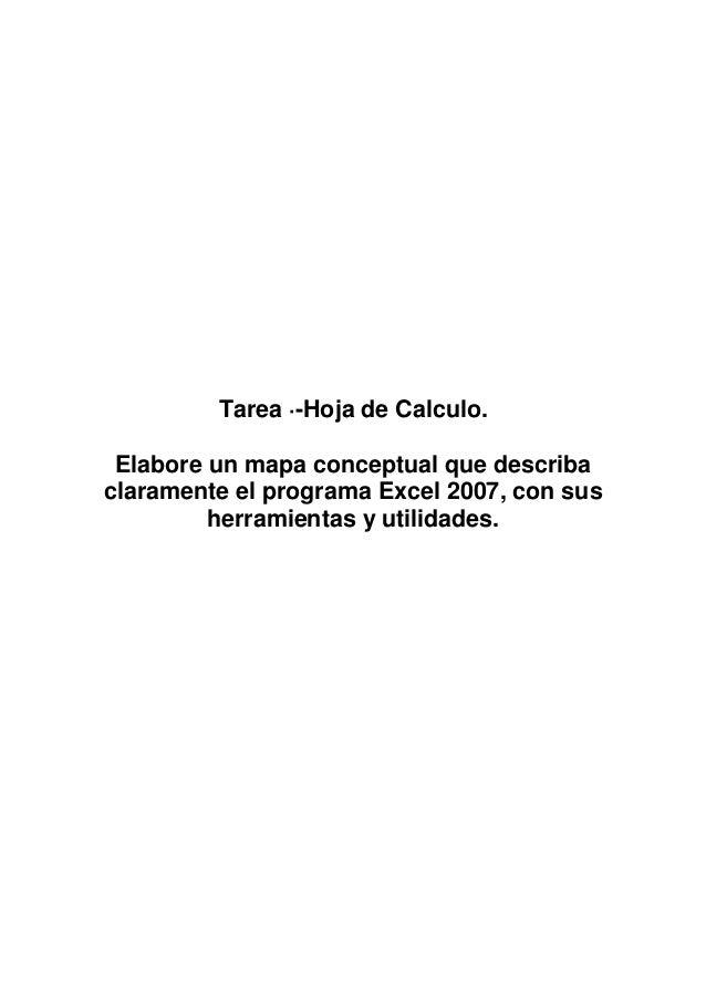 Tarea ·-Hoja de Calculo. Elabore un mapa conceptual que describaclaramente el programa Excel 2007, con sus         herrami...