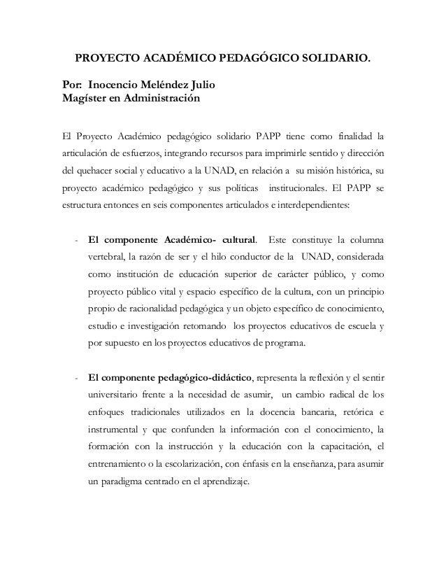 PROYECTO ACADÉMICO PEDAGÓGICO SOLIDARIO.Por: Inocencio Meléndez JulioMagíster en AdministraciónEl Proyecto Académico pedag...