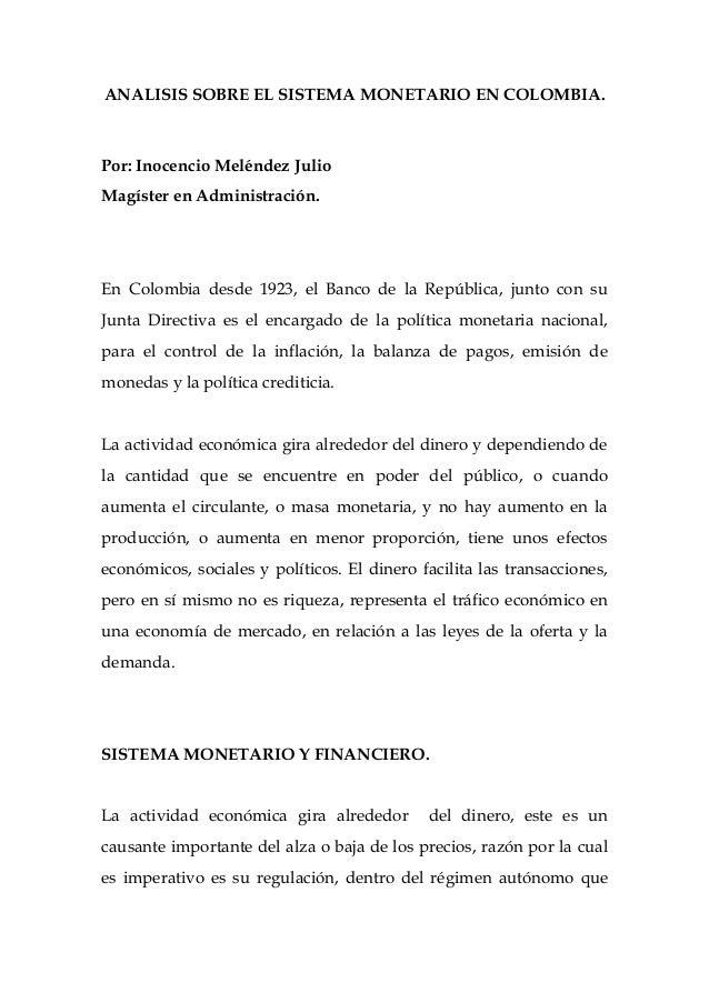 ANALISIS SOBRE EL SISTEMA MONETARIO EN COLOMBIA.Por: Inocencio Meléndez JulioMagíster en Administración.En Colombia desde ...