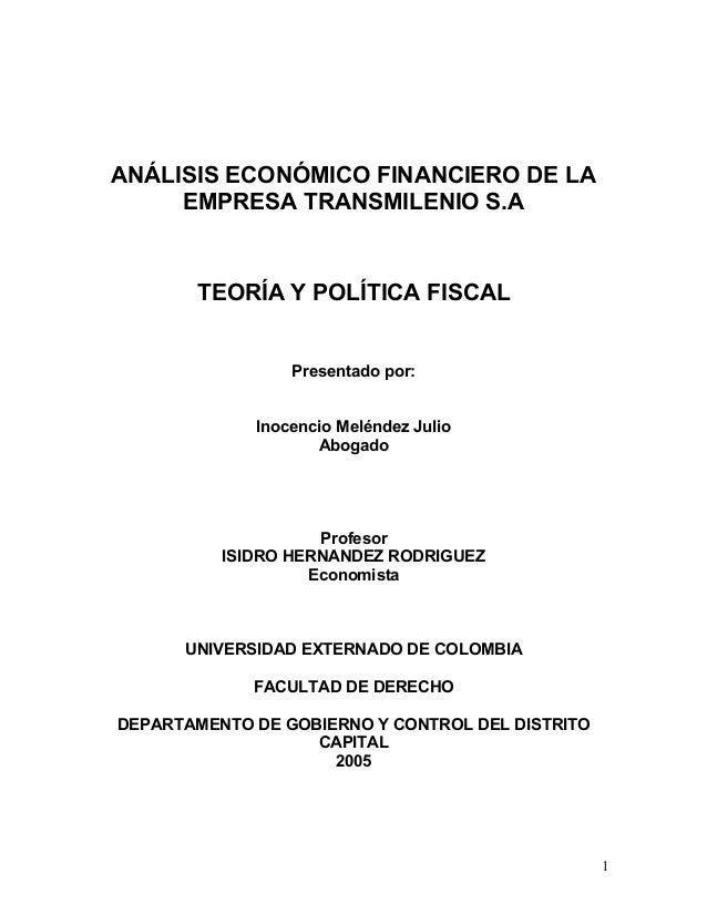 ANÁLISIS ECONÓMICO FINANCIERO DE LA     EMPRESA TRANSMILENIO S.A       TEORÍA Y POLÍTICA FISCAL                 Presentado...