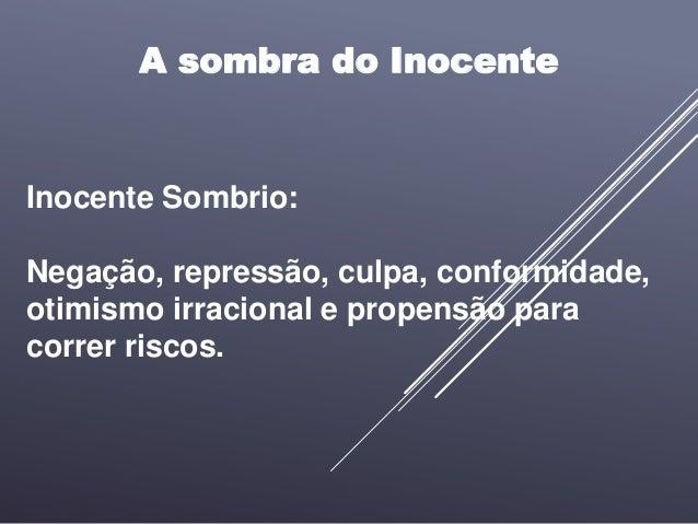 A sombra do Inocente Inocente Sombrio: Negação, repressão, culpa, conformidade, otimismo irracional e propensão para corre...
