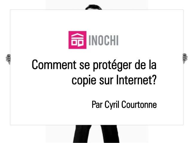 Comment se protéger de la copie sur Internet? Par Cyril Courtonne