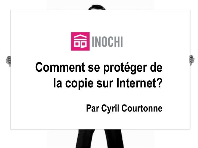 Comment se protéger de la copie sur Internet? Par Cyril Courtonne