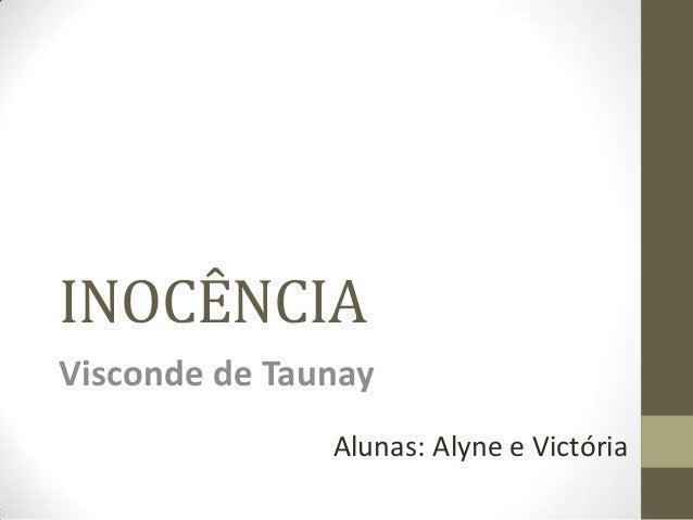 INOCÊNCIA Visconde de Taunay Alunas: Alyne e Victória