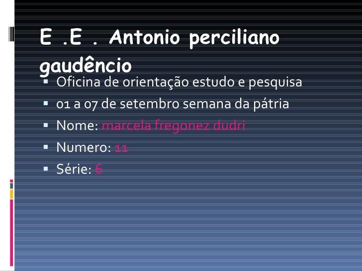 E .E . Antonio perciliano gaudêncio  <ul><li>Oficina de orientação estudo e pesquisa </li></ul><ul><li>01 a 07 de setembro...
