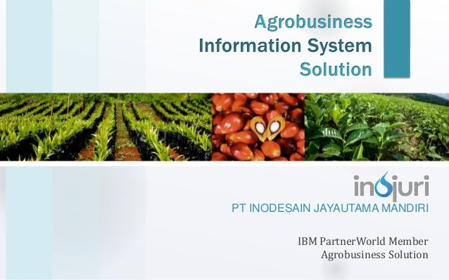 PT INODESAIN JAYAUTAMA MANDIRI IBM PartnerWorld Member Agrobusiness Solution