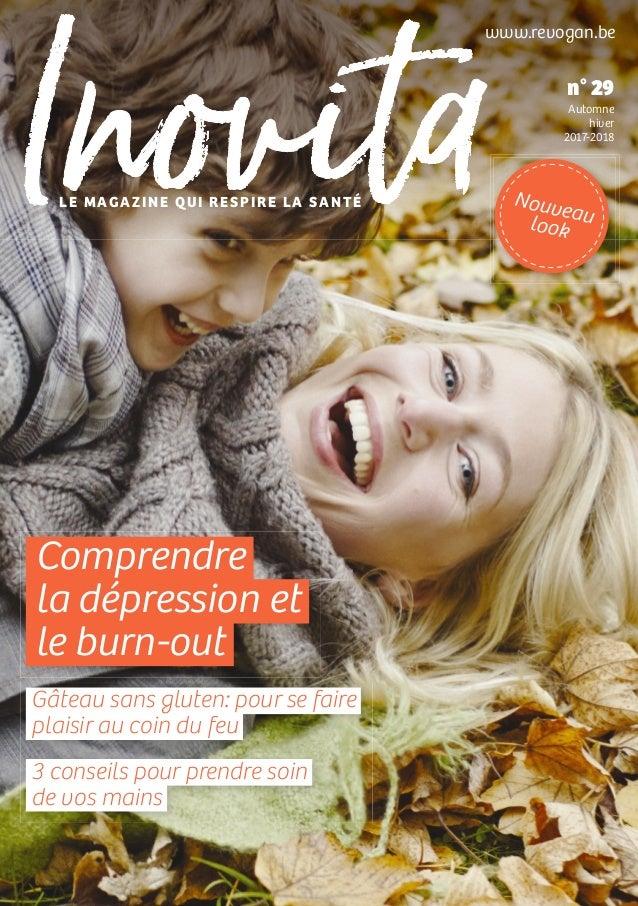 n° 29 Automne hiver 2017-2018 Nouveaulook www.revogan.be LE MAGAZINE QUI RESPIRE LA SANTÉ Comprendre la dépression et le b...