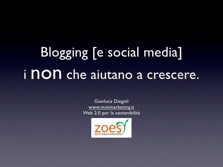 Blogging [e social media] i non che aiutano a crescere.              Gianluca Diegoli           www.minimarketing.it      ...