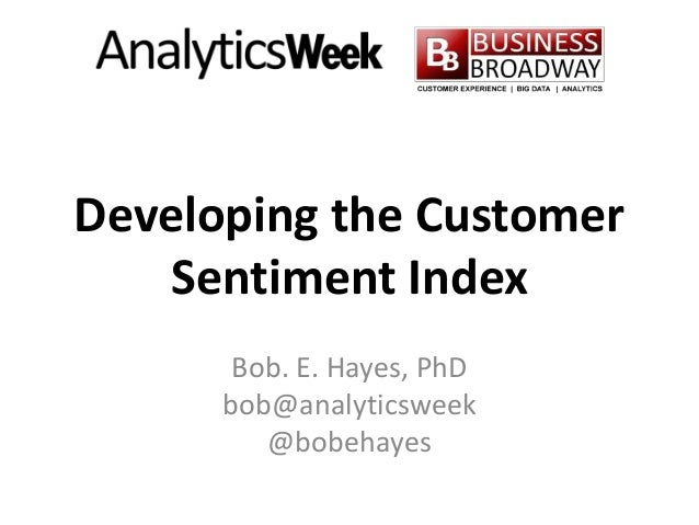 Developing the Customer Sentiment Index Bob. E. Hayes, PhD bob@analyticsweek @bobehayes