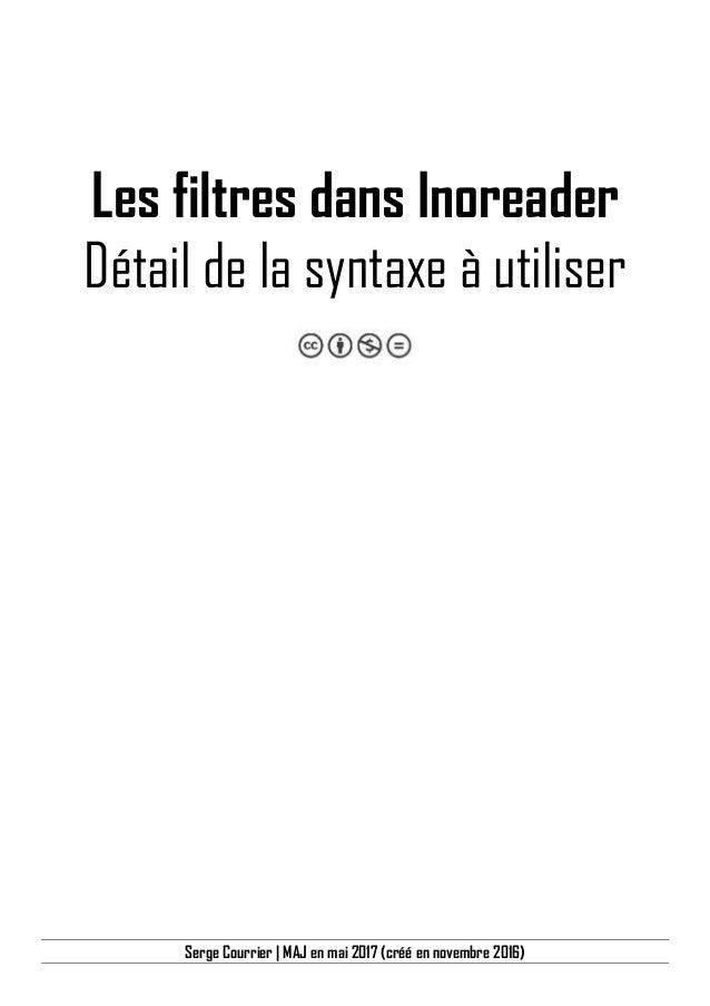 Serge Courrier   Novembre 2016 Les filtres dans Inoreader Détail de la syntaxe à utiliser