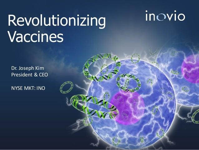 Revolutionizing Vaccines Dr. Joseph Kim President & CEO NYSE MKT: INO