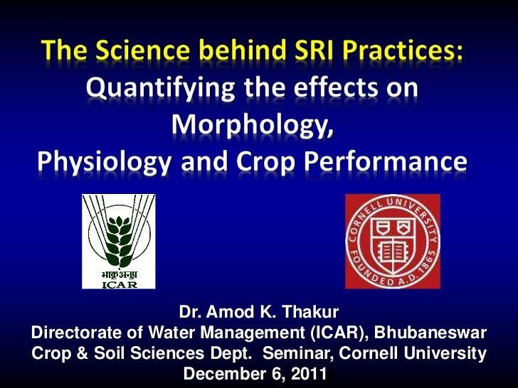 Dr. Amod K. ThakurDirectorate of Water Management (ICAR), BhubaneswarCrop & Soil Sciences Dept. Seminar, Cornell Universit...