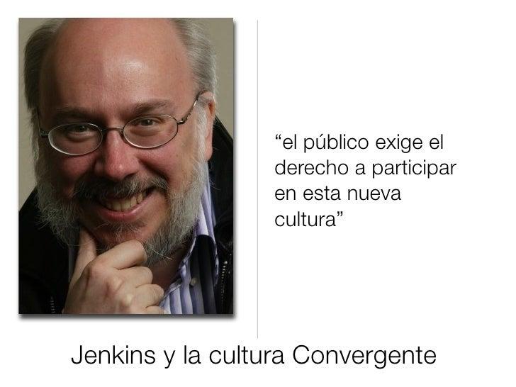 """""""el público exige el                  derecho a participar                  en esta nueva                  cultura""""     Je..."""
