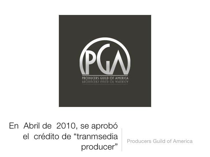 """En Abril de 2010, se aprobó    el crédito de """"tranmsedia    Producers Guild of America                     producer"""""""