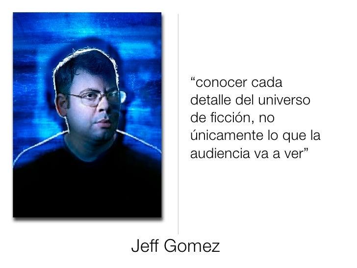 """""""conocer cada       detalle del universo       de ficción, no       únicamente lo que la       audiencia va a ver""""     Jeff..."""