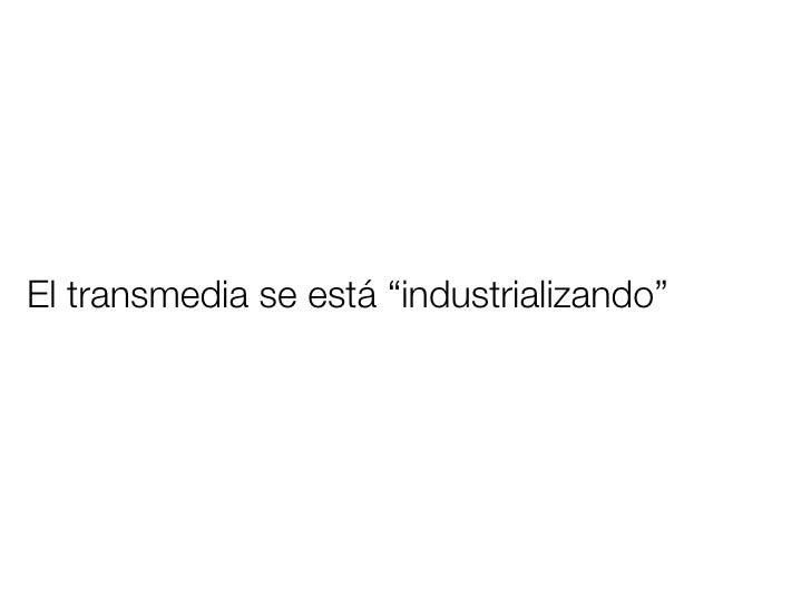 """El transmedia se está """"industrializando"""""""