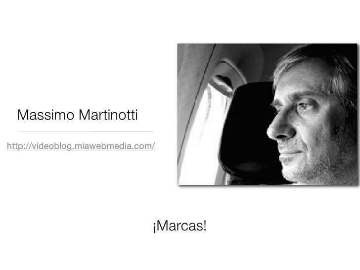 Massimo Martinotti http://videoblog.miawebmedia.com/                                     ¡Marcas!