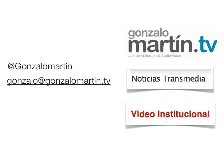 @Gonzalomartin gonzalo@gonzalomartin.tv