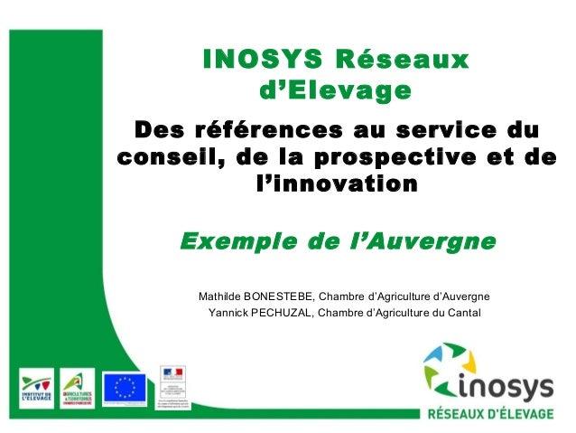 INOSYS Réseaux  d'Elevage  Des références au service du  conseil, de la prospective et de  l'innovation  Exemple de l'Auve...