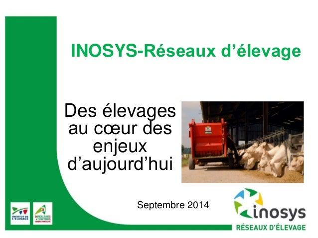 INOSYS-Réseaux d'élevage  Des élevages  au coeur des  enjeux  d'aujourd'hui  Septembre 2014