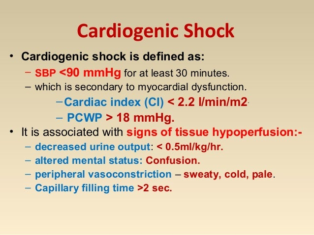 Cardiogenic Shock • Cardiogenic shock is defined as: – SBP <90 mmHg for at least 30 minutes. – which is secondary to myoca...