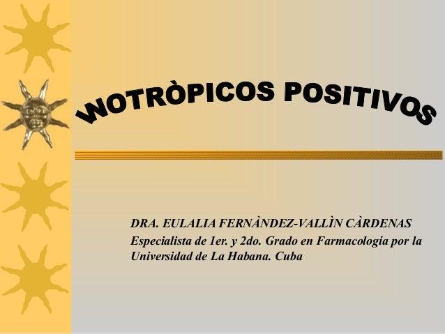 DRA. EULALIA FERNÀNDEZ-VALLÌN CÀRDENASEspecialista de 1er. y 2do. Grado en Farmacología por laUniversidad de La Habana. Cuba