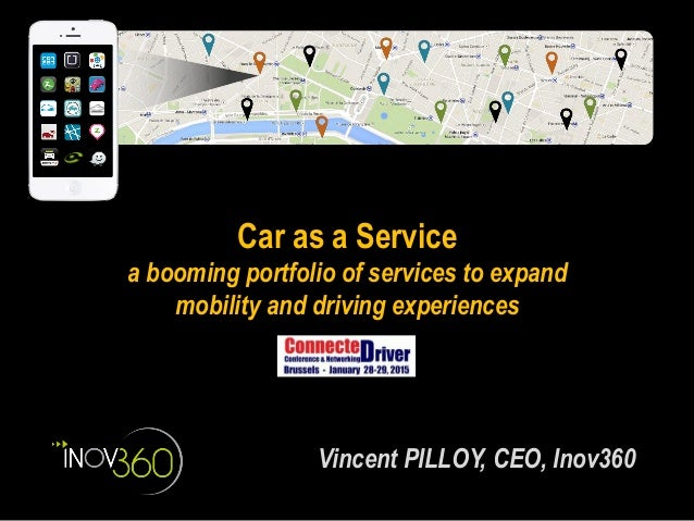 Car as a Service a booming portfolio of services to expand mobility and driving experiences Vincent PILLOY, CEO, Inov360