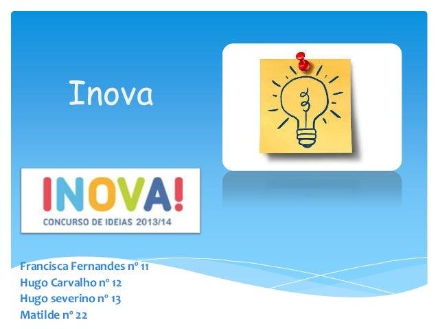 Inova Francisca Fernandes nº 11 Hugo Carvalho nº 12 Hugo severino nº 13 Matilde nº 22