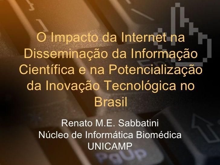 O Impacto da Internet na  Disseminação da Informação Científica e na Potencialização  da Inovação Tecnológica no          ...
