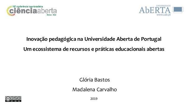 Inovação pedagógica na Universidade Aberta de Portugal Um ecossistema de recursos e práticas educacionais abertas Glória B...