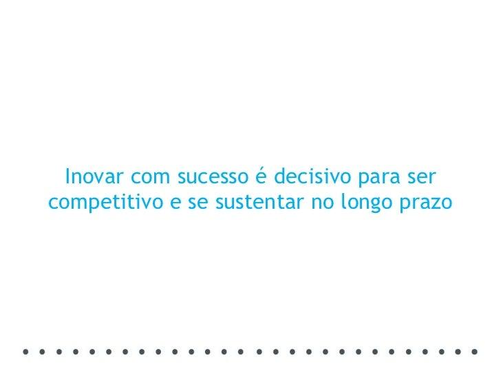 Inovar com sucesso é decisivo para ser competitivo e se sustentar no longo prazo