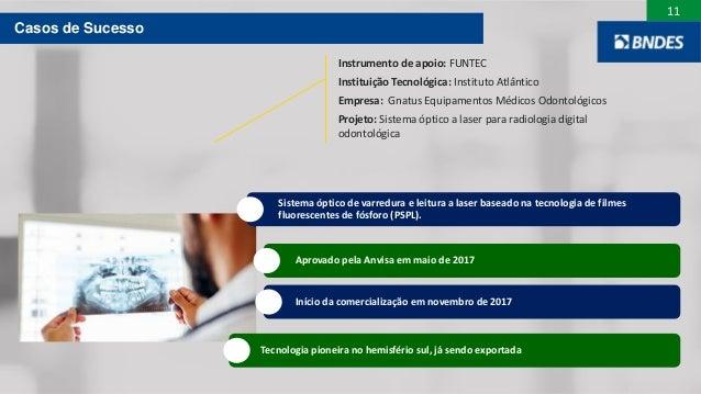 11 Instrumento de apoio: FUNTEC Instituição Tecnológica: Instituto Atlântico Empresa: Gnatus Equipamentos Médicos Odontoló...