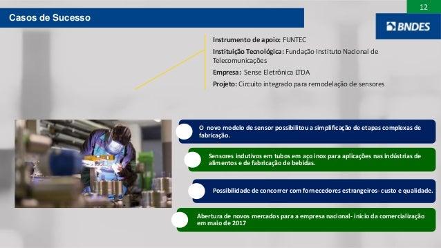 12 Instrumento de apoio: FUNTEC Instituição Tecnológica: Fundação Instituto Nacional de Telecomunicações Empresa: Sense El...