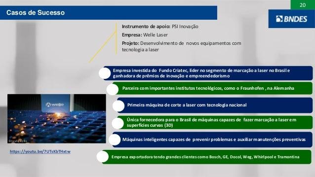 20 Empresa investida do Fundo Criatec, líder no segmento de marcação a laser no Brasil e ganhadora de prêmios de inovação ...