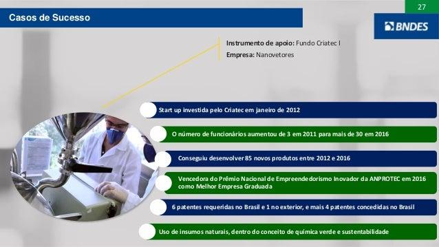 27 Instrumento de apoio: Fundo Criatec I Empresa: Nanovetores Start up investida pelo Criatec em janeiro de 2012 O número ...