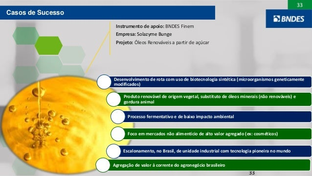 33 33 Desenvolvimento de rota com uso de biotecnologia sintética (microorganismos geneticamente modificados) Produto renov...