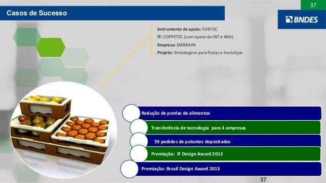 37 37 Redução de perdas de alimentos Transferência de tecnologia para 4 empresas 39 pedidos de patentes depositados Premia...