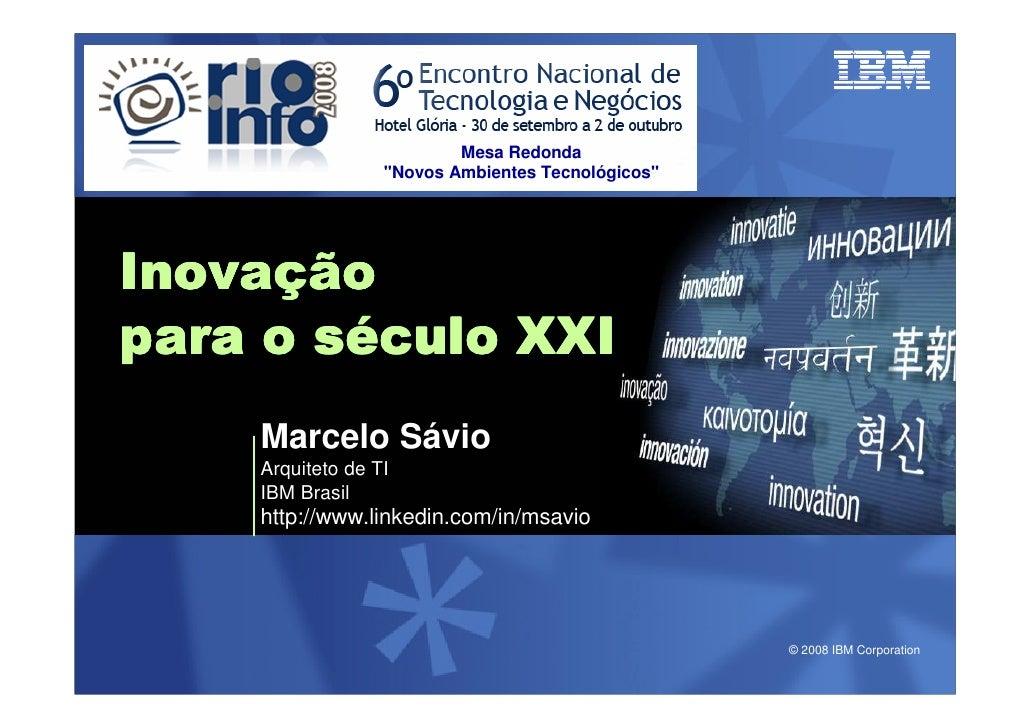 Mesa Redonda                   quot;Novos Ambientes Tecnológicosquot;     Inovaç Inovação para o século XXI     Marcelo Sá...