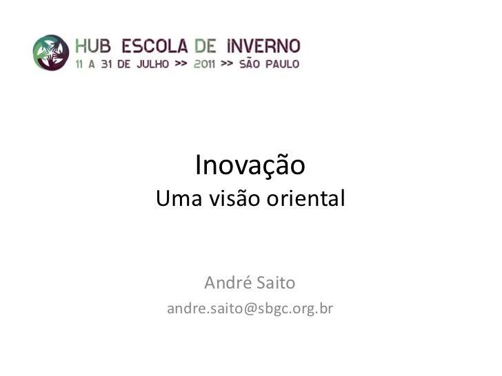 InovaçãoUma visão oriental      André Saito andre.saito@sbgc.org.br
