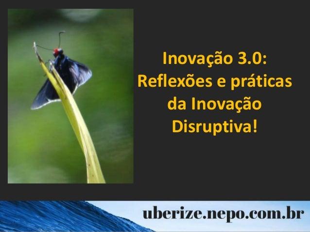 Inovação 3.0: Reflexões e práticas da Inovação Disruptiva!
