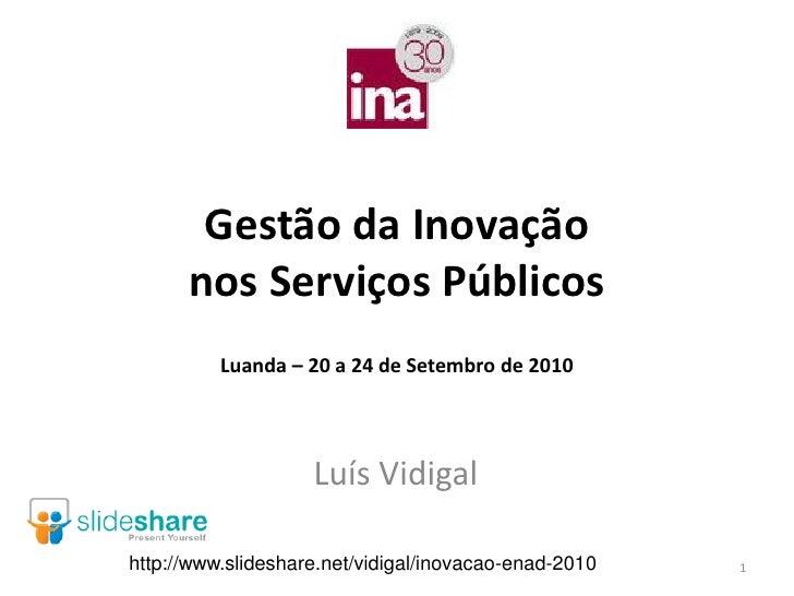 Gestão da Inovação        nos Serviços Públicos           Luanda – 20 a 24 de Setembro de 2010                         Luí...