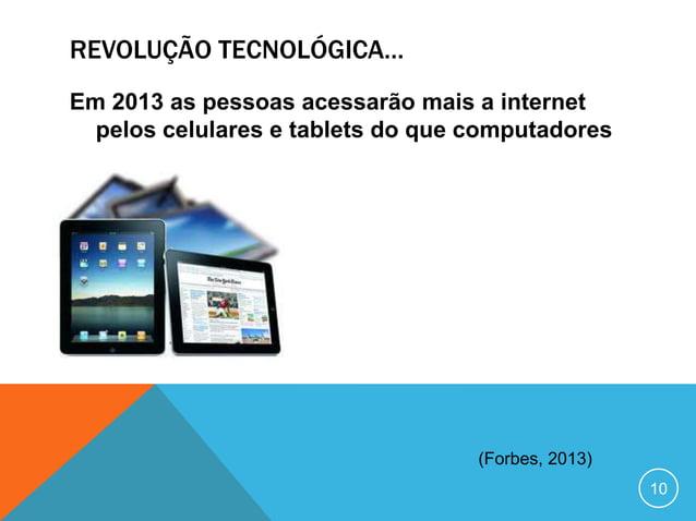 REVOLUÇÃO TECNOLÓGICA…Em 2015 80% dos celulares serão smartphones                                 (Forbes, 2013)          ...
